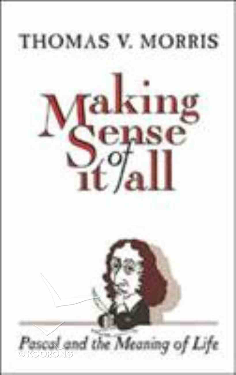 Making Sense of It All: Pascal & Meaning of Life Paperback