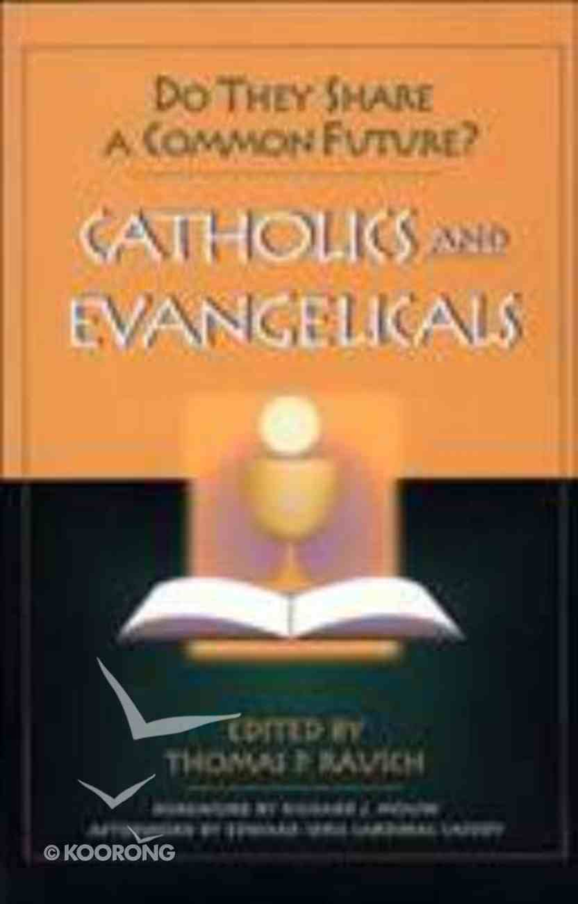 Catholics and Evangelicals: Do They Share a Common Future? Paperback