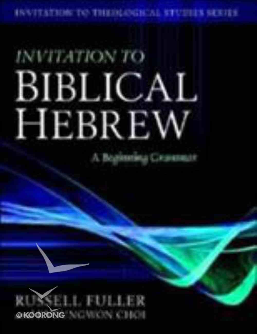 Invitation to Biblical Hebrew: A Beginning Grammar Hardback