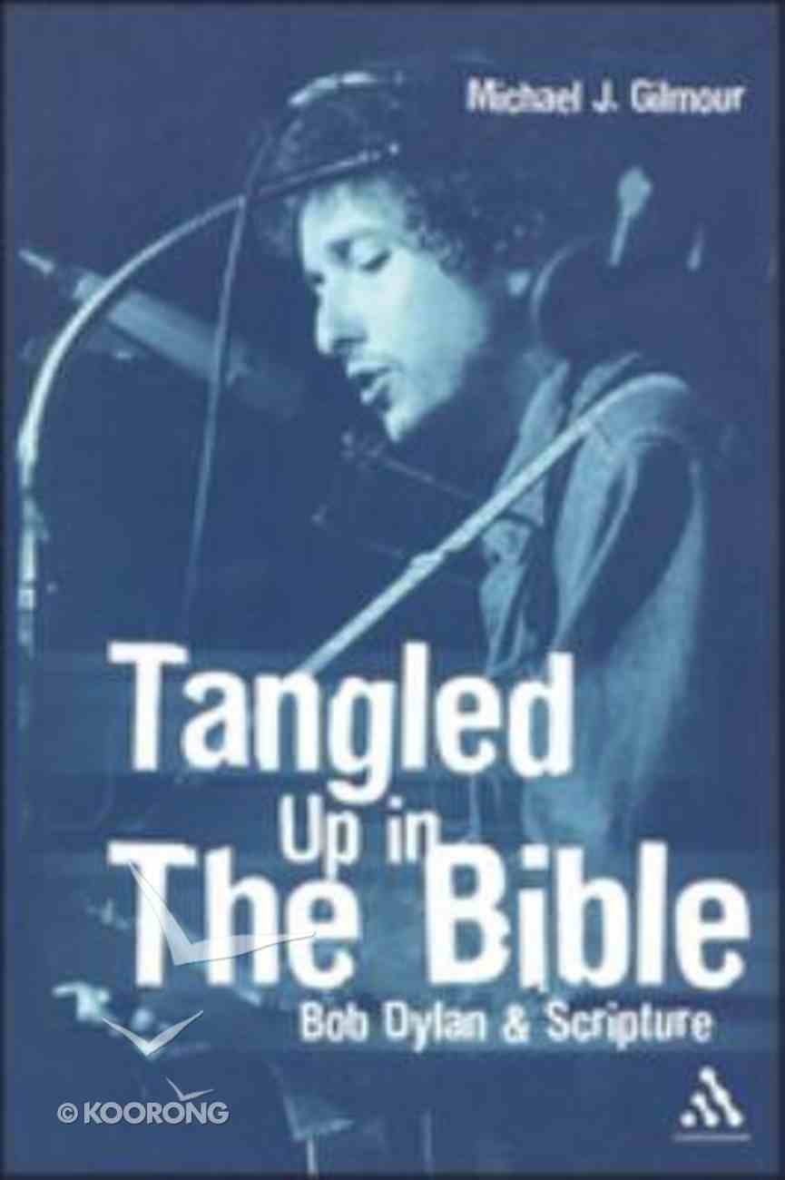 Tangled Up in the Bible: Bob Dylan and Scripture Paperback