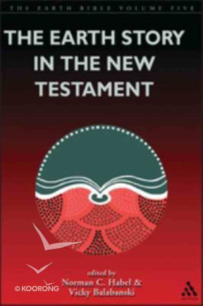 Earth Story in the New Testament and Apocalyptic (#05 in Earth Bible Series) Paperback