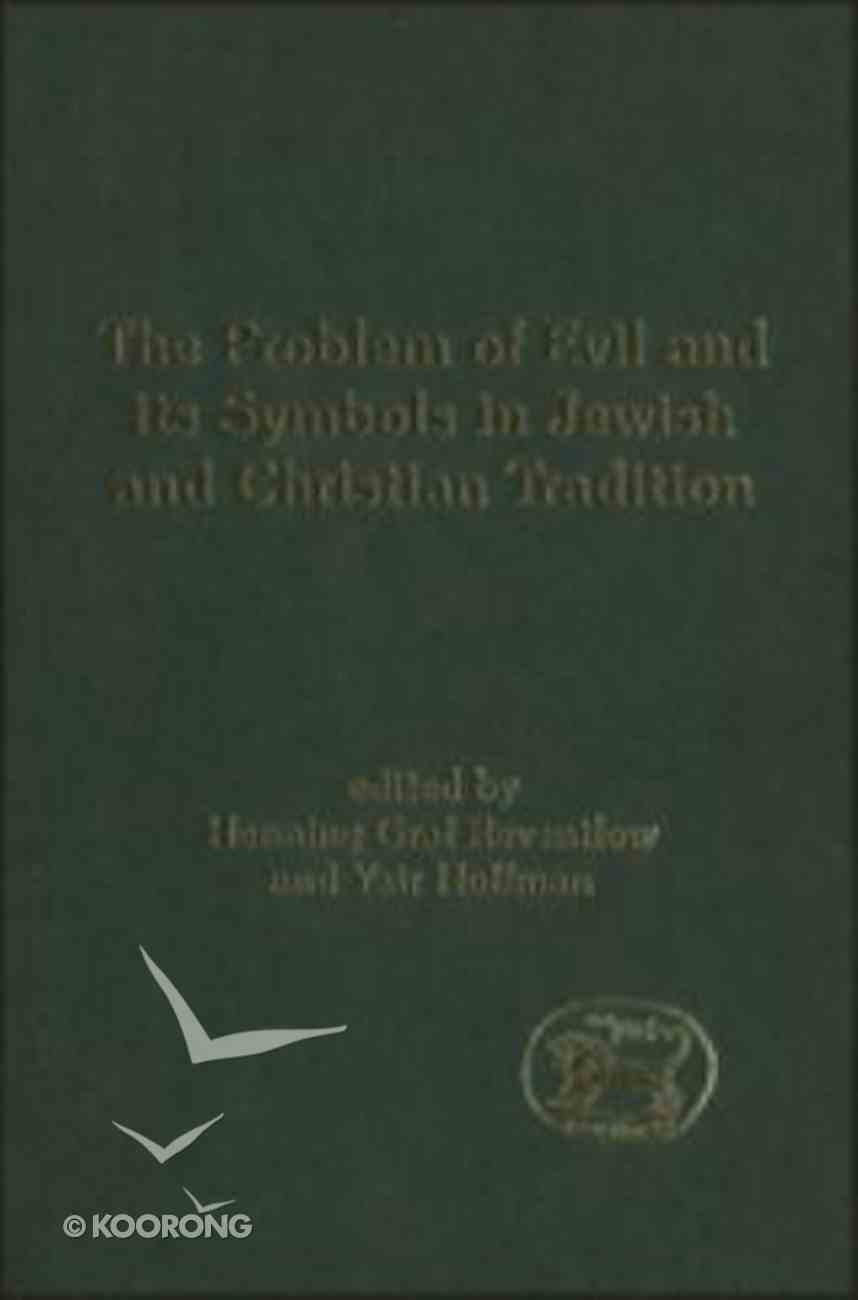 The Problem of Evil and Its Symbols in Jewish and Christian Tradition (Journal For The Study Of The Old Testament Supplement Series) Hardback