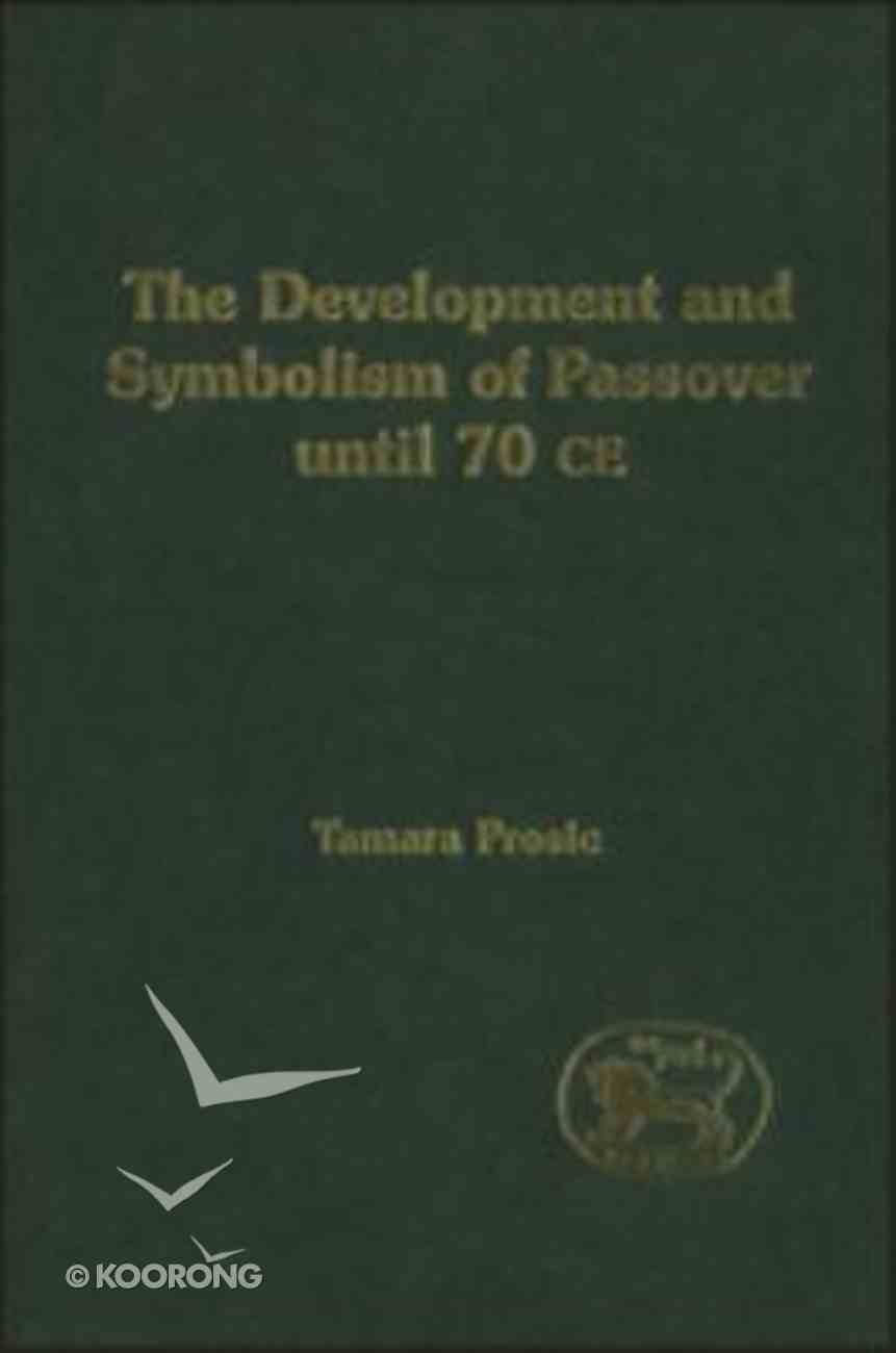 Development and Symbolism of Passover (Journal For The Study Of The Old Testament Supplement Series) Hardback