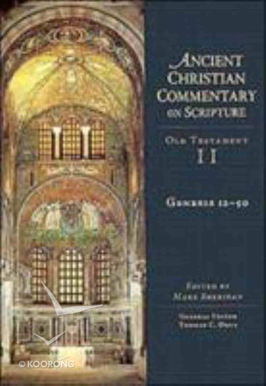 Accs OT: Genesis 12-50 (Ancient Christian Commentary On Scripture: Old Testament Series) Hardback