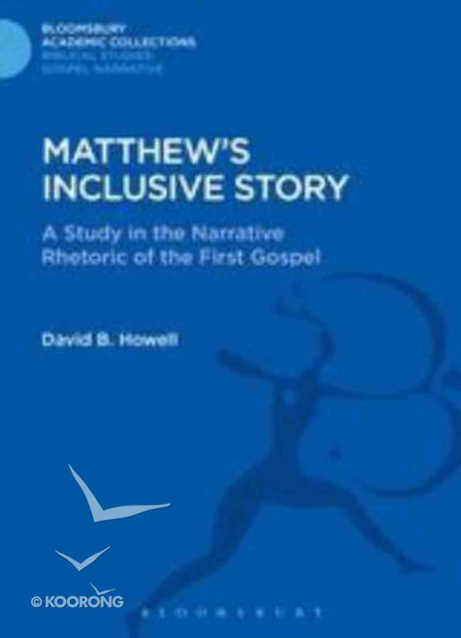 Matthew's Inclusive Story (Bloomsbury Academic Collections: Biblical Studies Series) Hardback