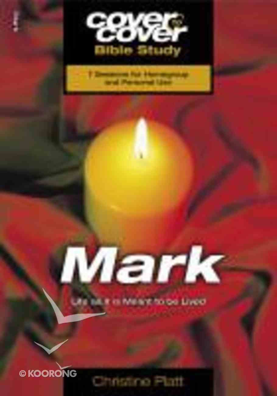 Mark - Life as It is Meant to Be Lived (Cover To Cover Bible Study Guide Series) Paperback