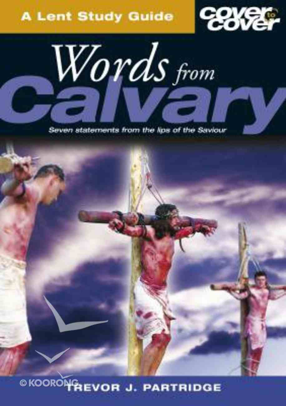 Words From Calvary (Cover To Cover Advent Study Guide Series) Paperback
