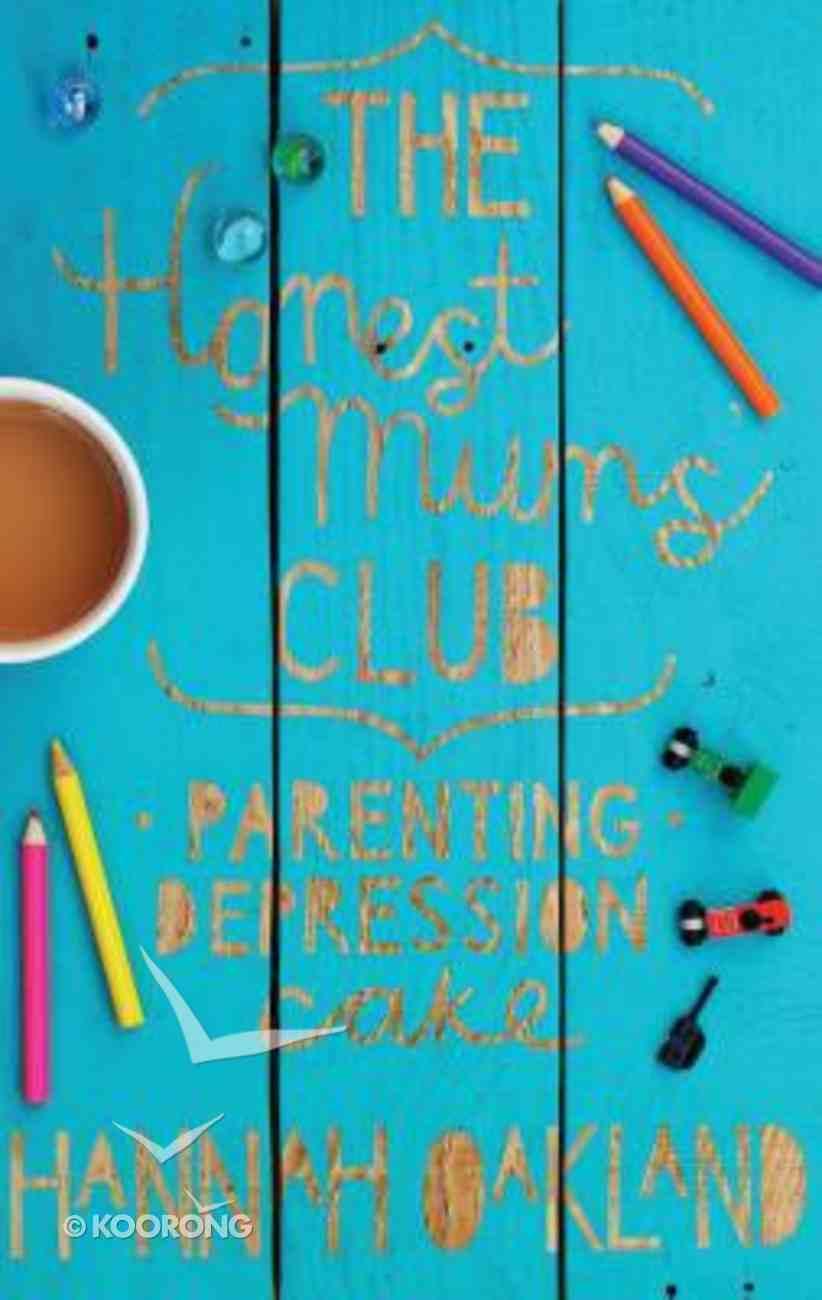 Honest Mum's Club: Parenting Depression Cake Paperback