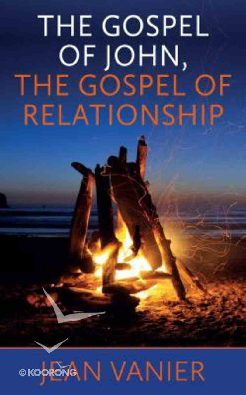 Gospel of John, the Gospel of Relationship, the Paperback
