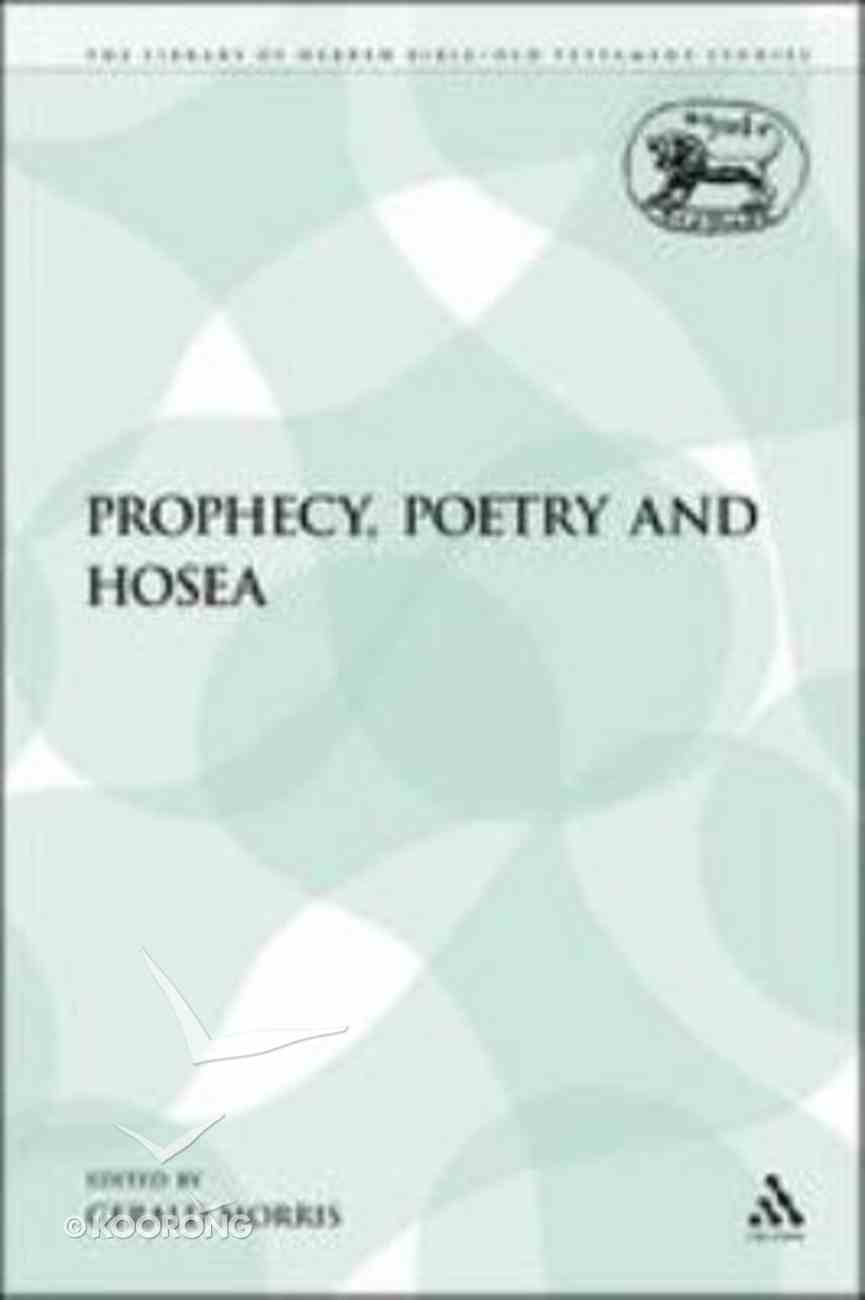 Prophecy, Poetry and Hosea (Library Of Hebrew Bible/old Testament Studies Series) Paperback
