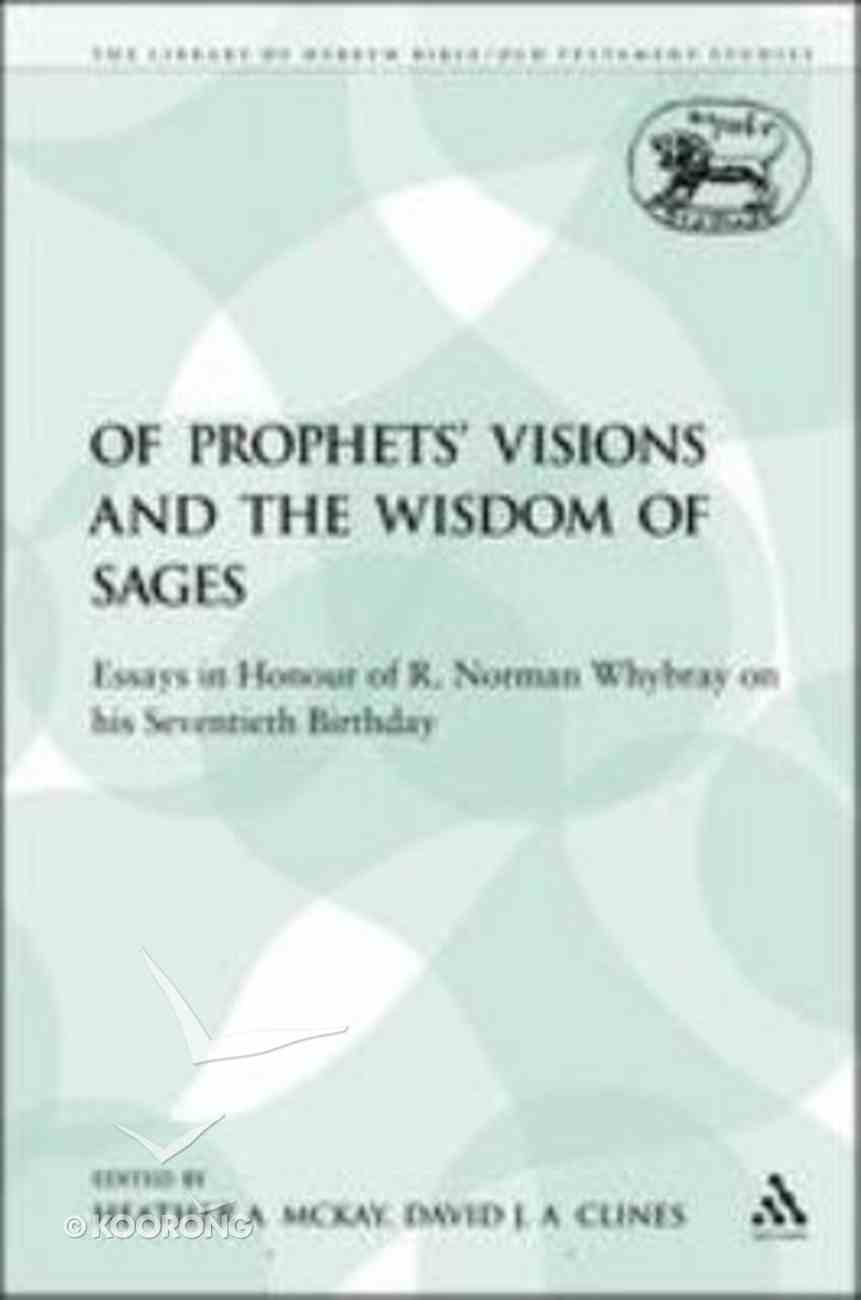 Of Prophets' Visions and the Wisdom of Sages (Library Of Hebrew Bible/old Testament Studies Series) Paperback