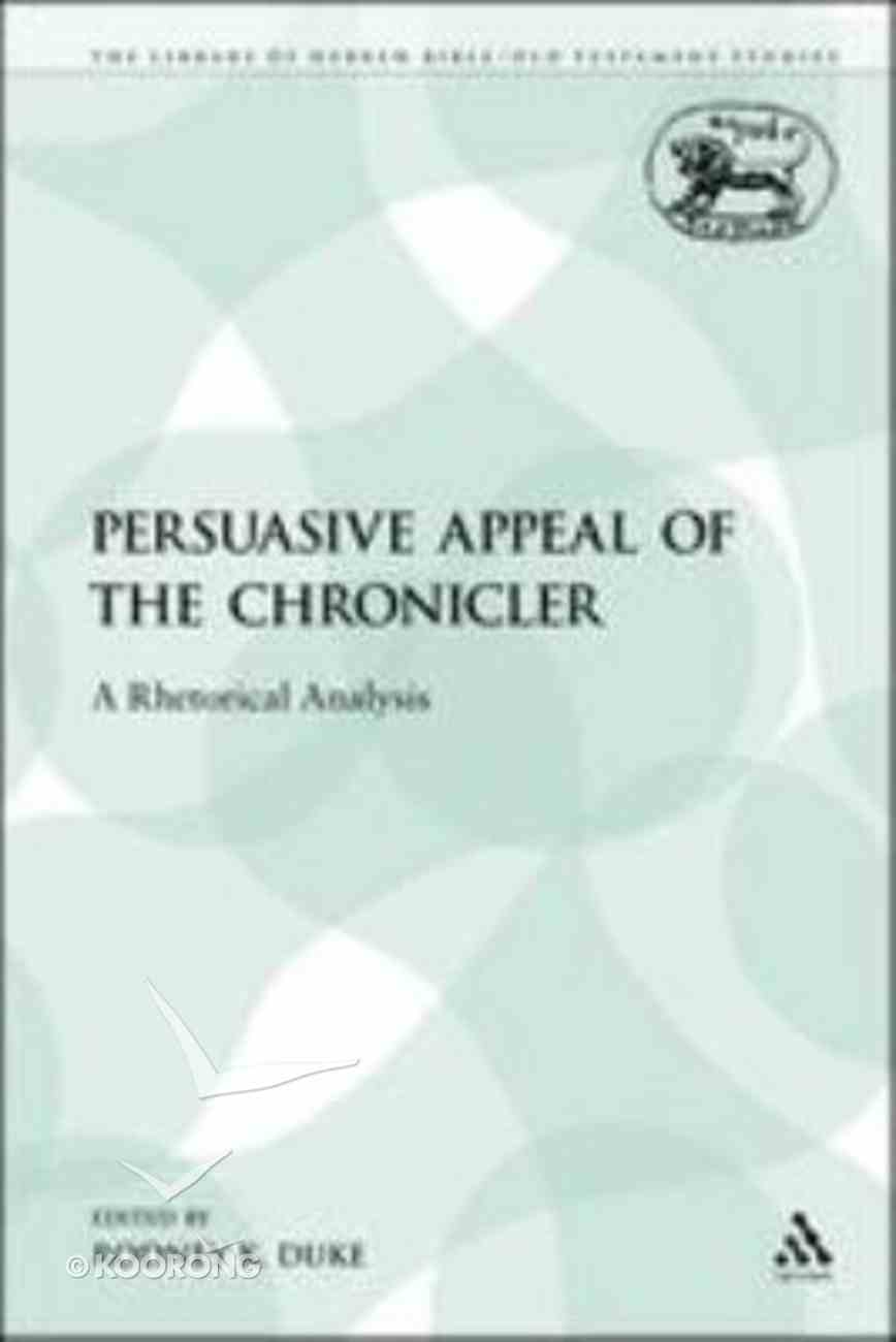 Persuasive Appeal of the Chronicler (Library Of Hebrew Bible/old Testament Studies Series) Paperback