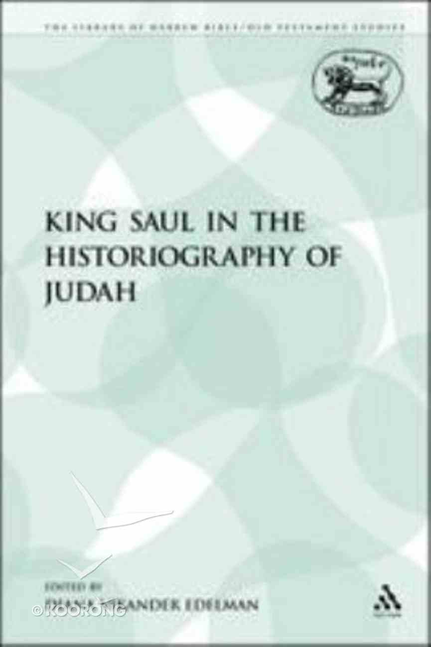 King Saul in the Historiography of Judah (Library Of Hebrew Bible/old Testament Studies Series) Paperback