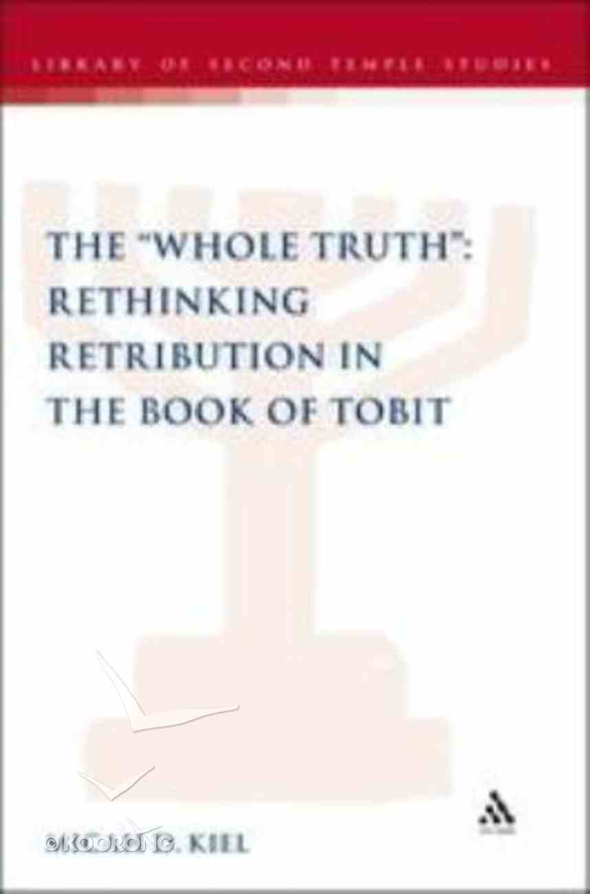 The 'Whole Truth' (Library Of Second Temple Studies Series) Hardback