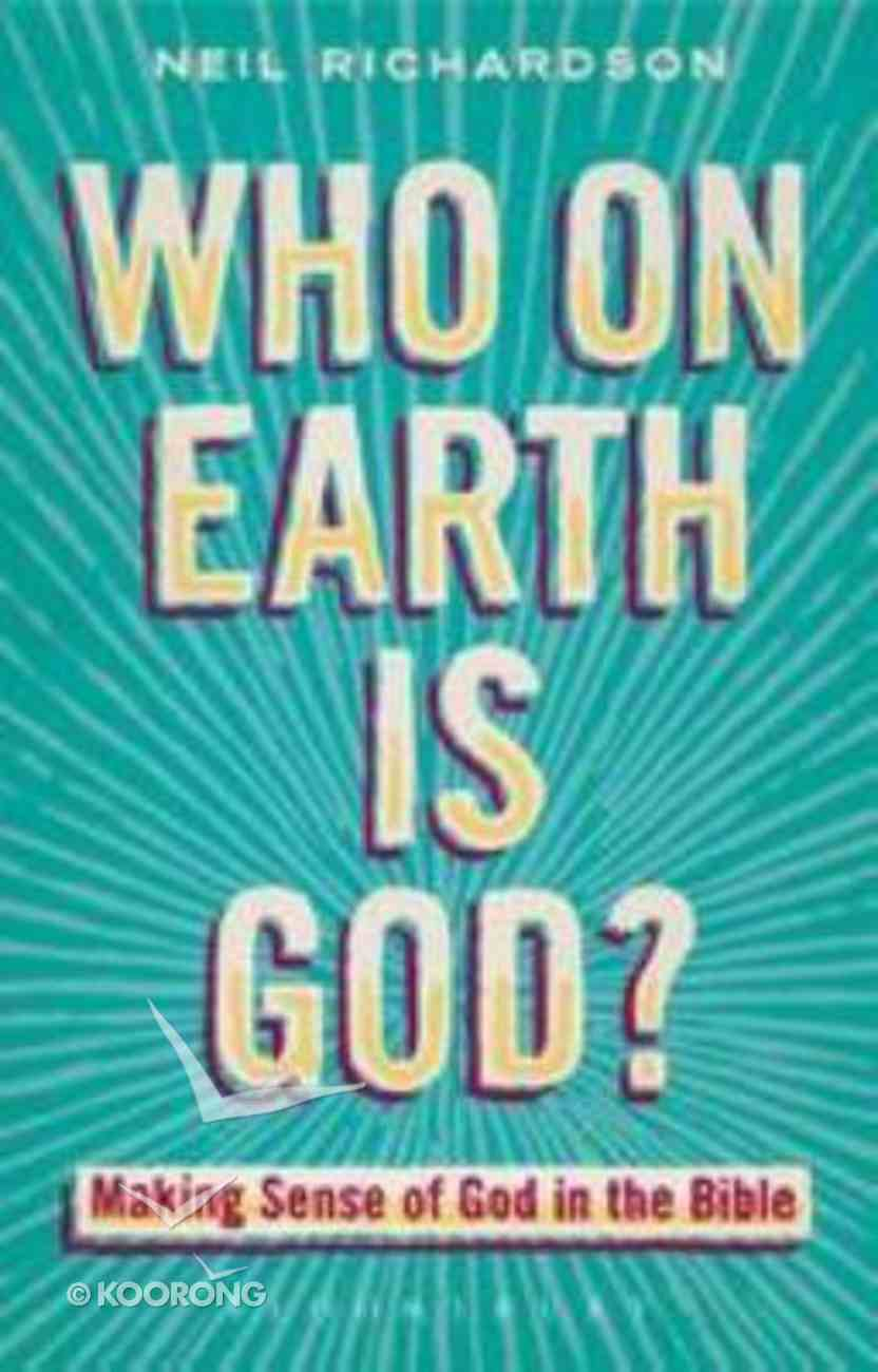 Who on Earth is God?: Making Sense of God in the Bible Paperback