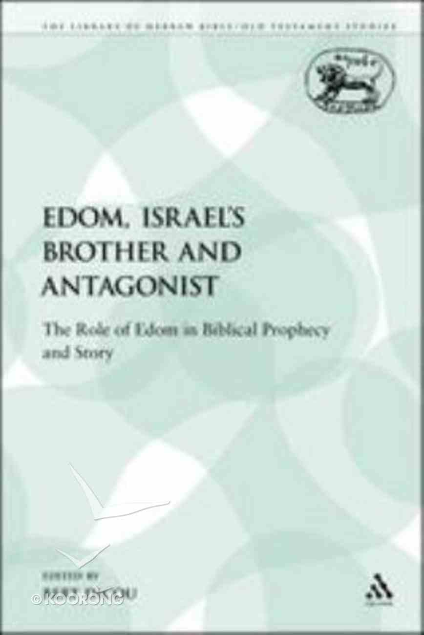 Edom, Israel's Brother and Antagonis (Library Of Hebrew Bible/old Testament Studies Series) Paperback