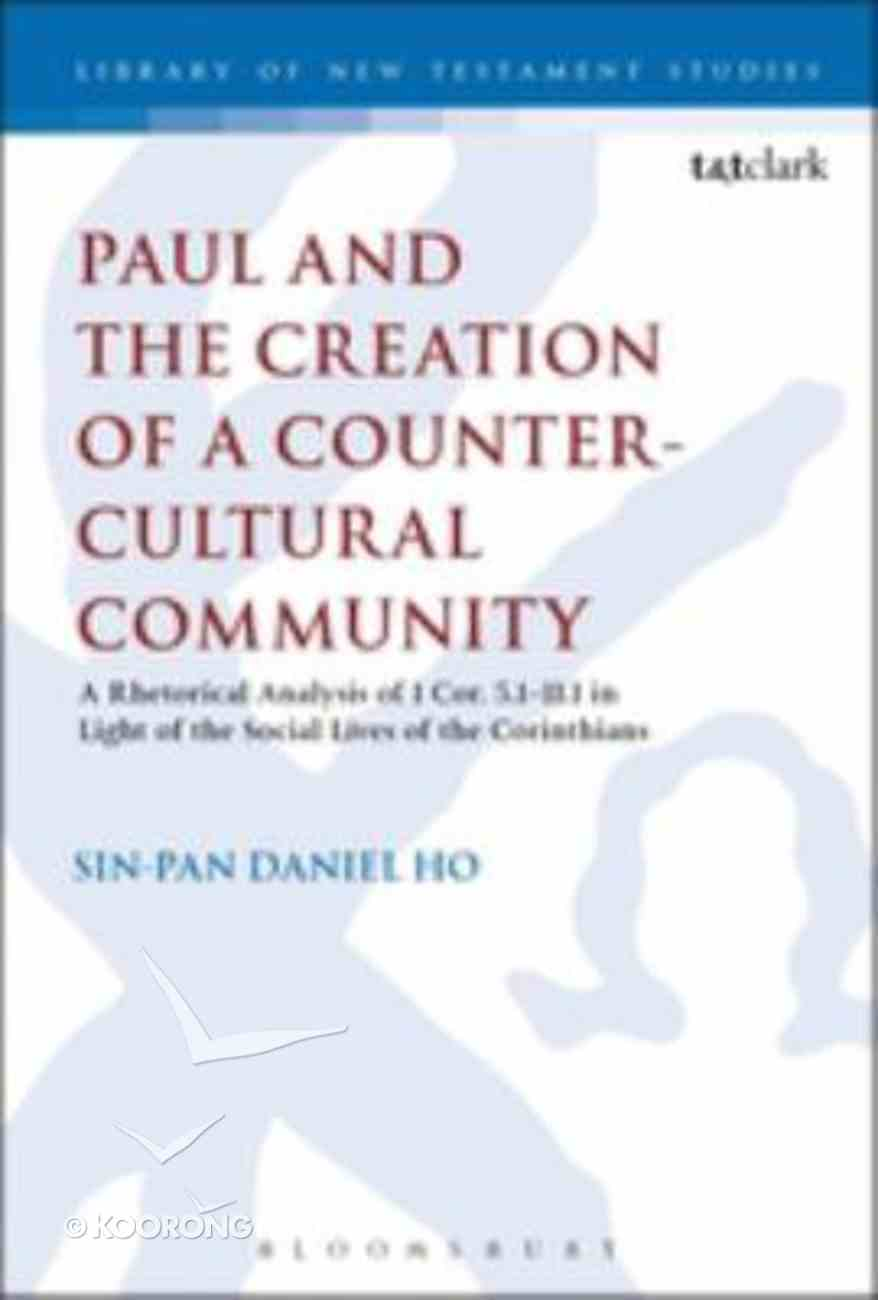 Paul and the Creation of a Counter-Cultural Community (Library Of New Testament Studies Series) Hardback