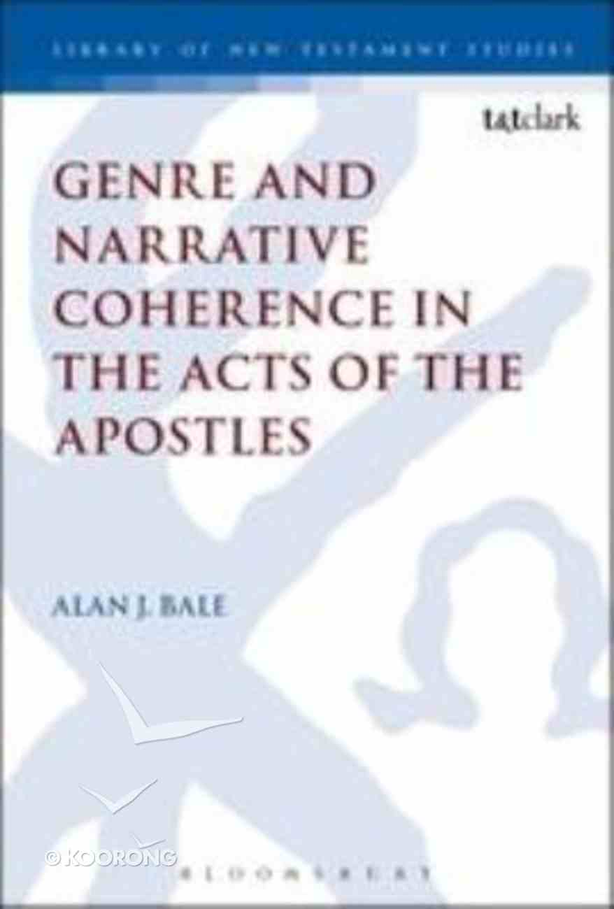 Genre and Narrative Coherence in the Acts of the Apostles (Library Of New Testament Studies Series) Hardback