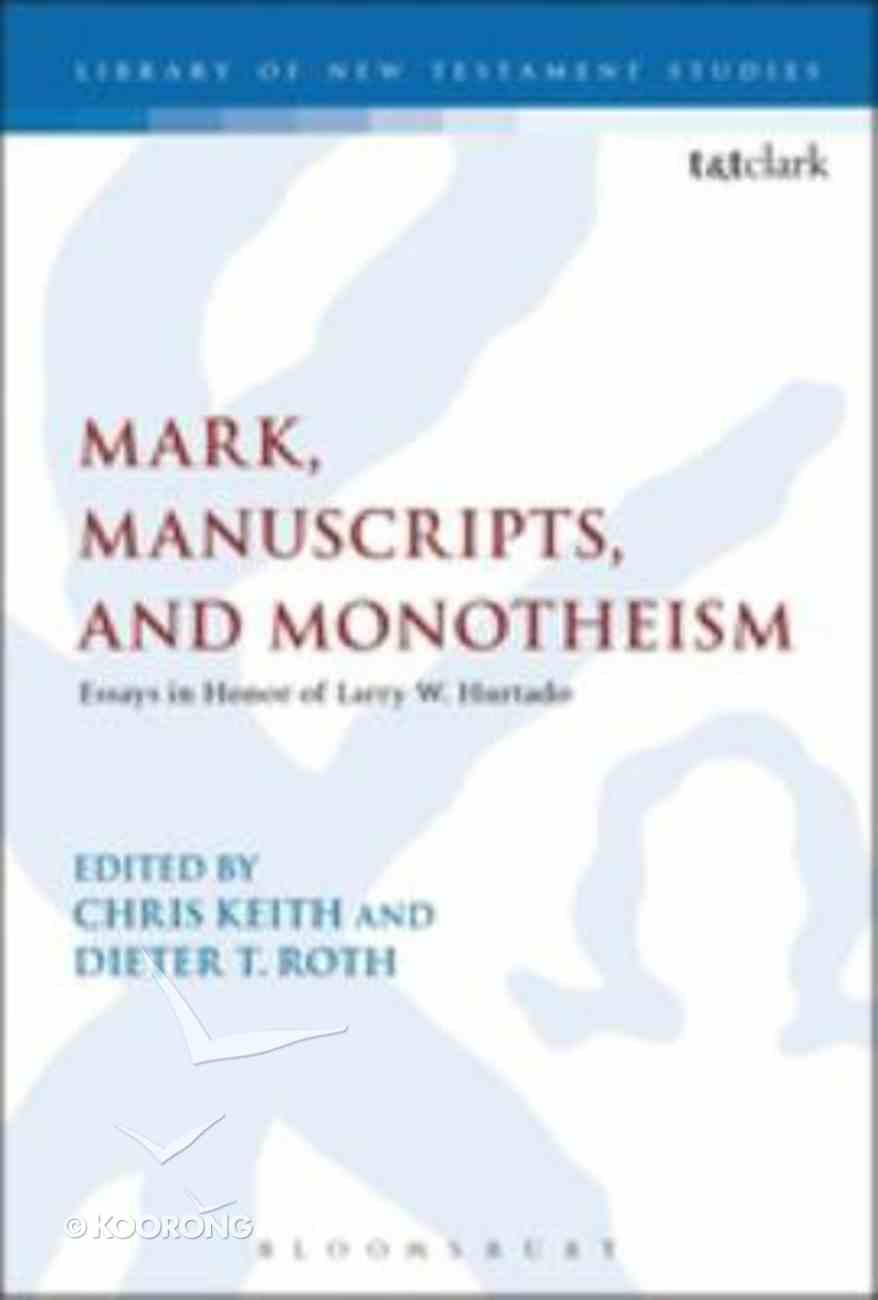 Mark, Manuscripts, and Monotheism (Library Of New Testament Studies Series) Hardback