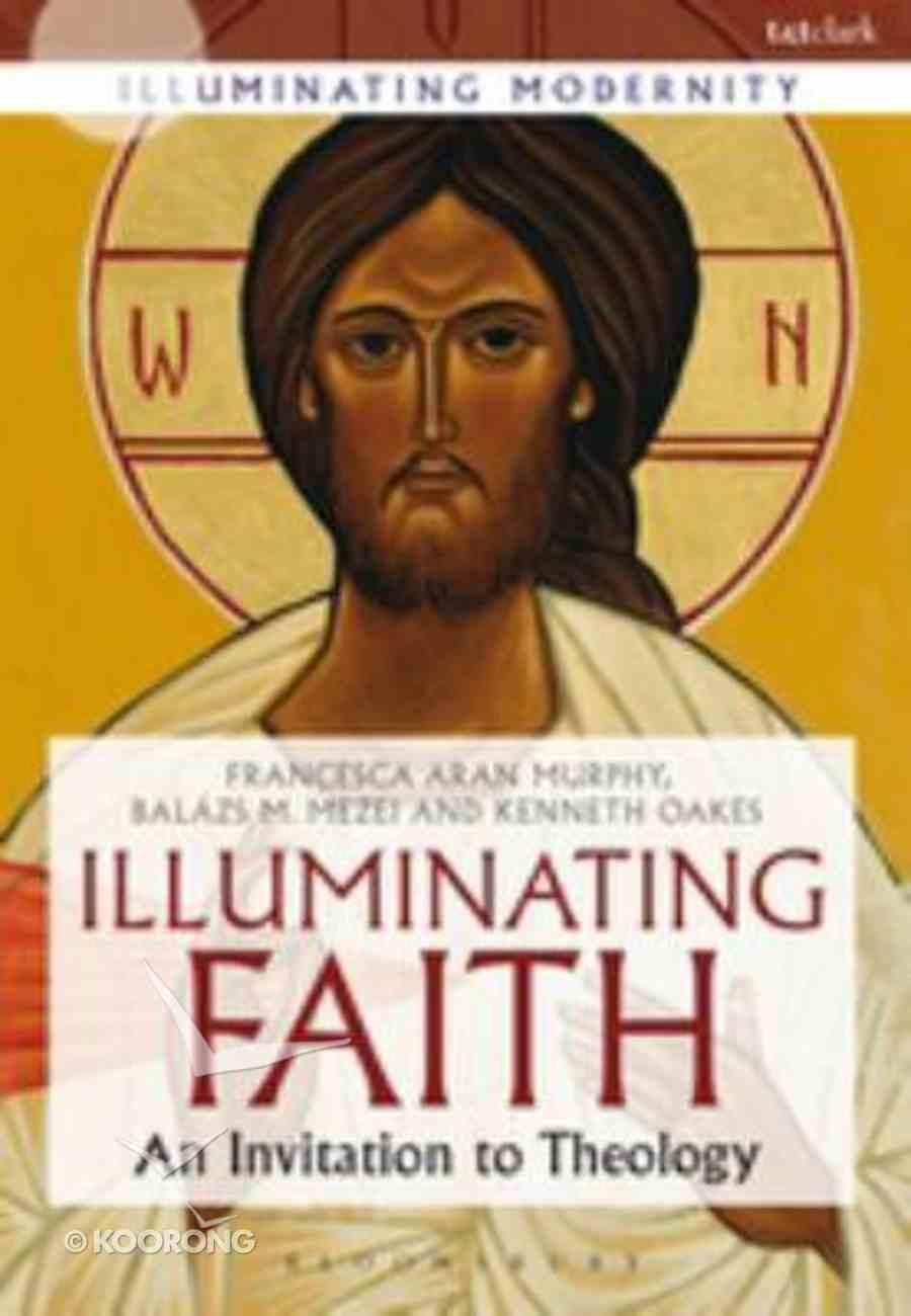 Illuminating Faith (Illuminating Modernity Series) Hardback