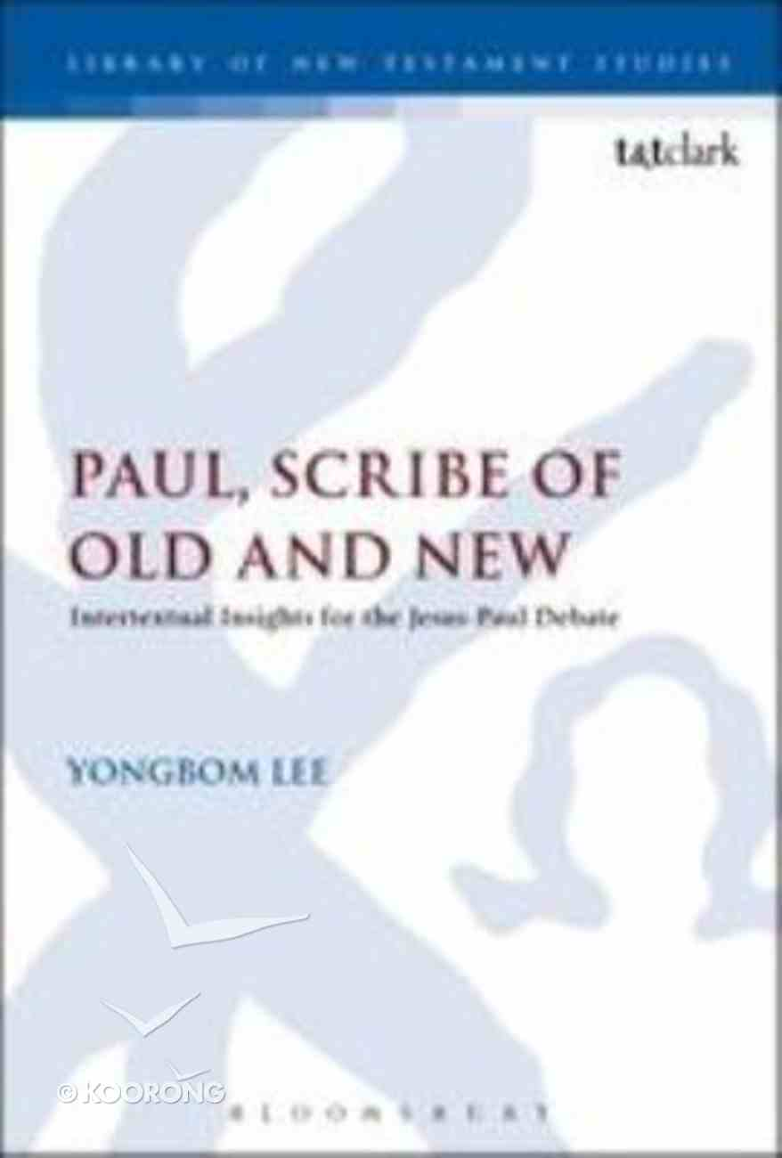 Paul, Scribe of Old and New (Library Of New Testament Studies Series) Hardback