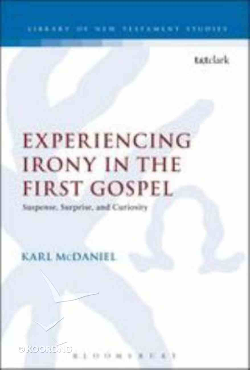 Experiencing Irony in the First Gospel (Library Of New Testament Studies Series) Paperback