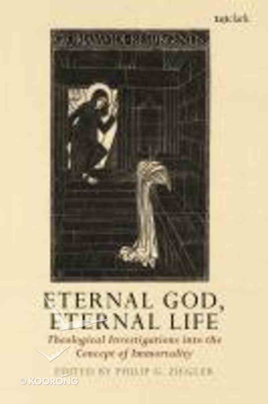 Eternal God, Eternal Life: Theological Investigations Into the Concept of Immortality Hardback
