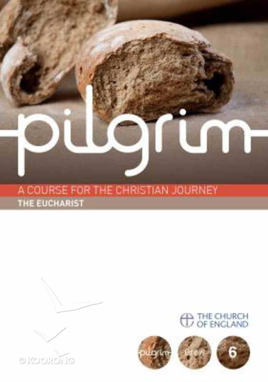 The Eucharist (6 Pack) (#06 in Pilgrim Course) Pack
