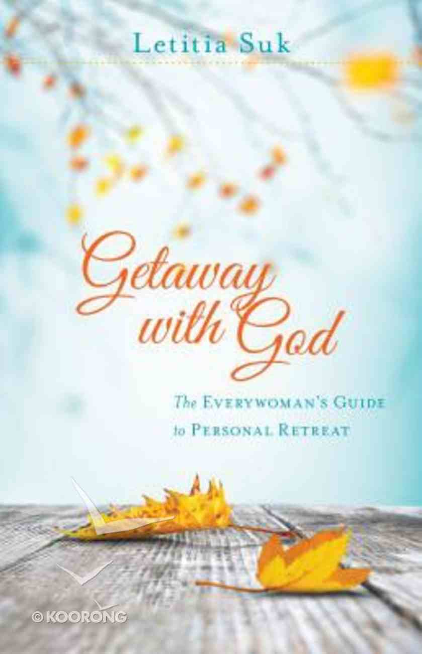 Getaway With God: The Everywoman's Guide to Personal Retreat Paperback
