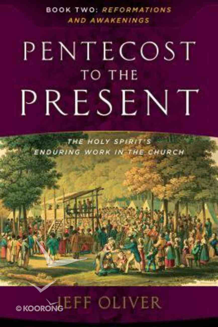 Pentecost to the Present #02: Reformations and Awakenings: The Enduring Work of the Holy Spirit in the Church Paperback