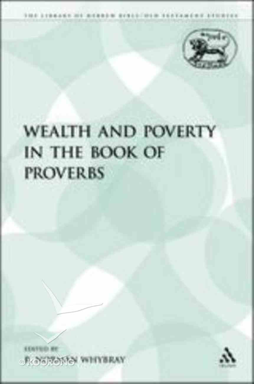 Wealth and Poverty in the Book of Proverbs (Library Of Hebrew Bible/old Testament Studies Series) Paperback