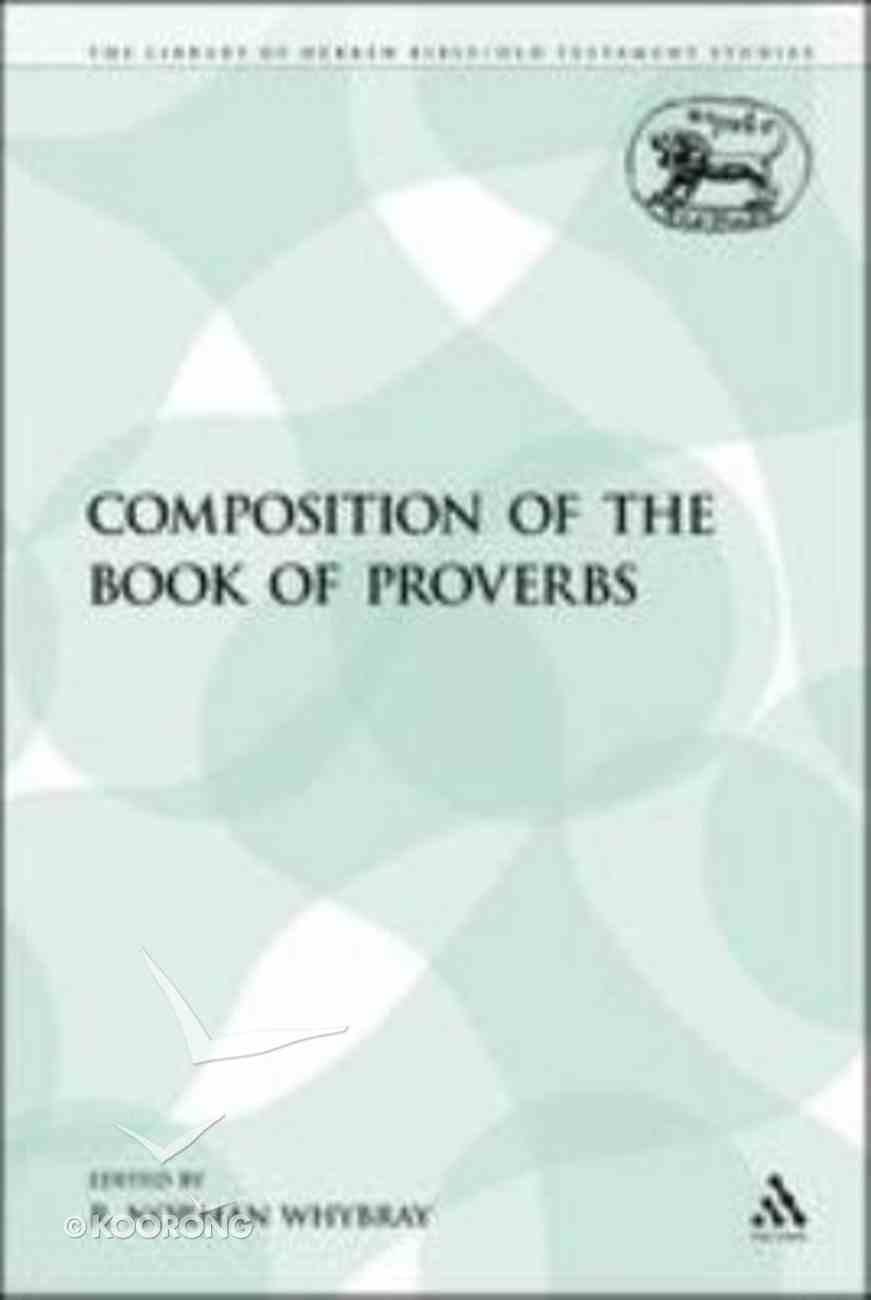 Composition of the Book of Proverbs (Library Of Hebrew Bible/old Testament Studies Series) Paperback