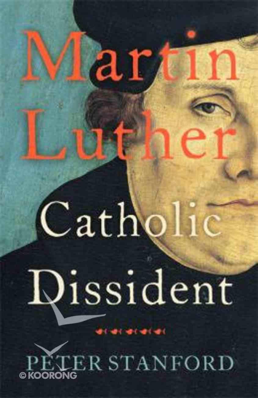 Martin Luther: Catholic Dissident Hardback