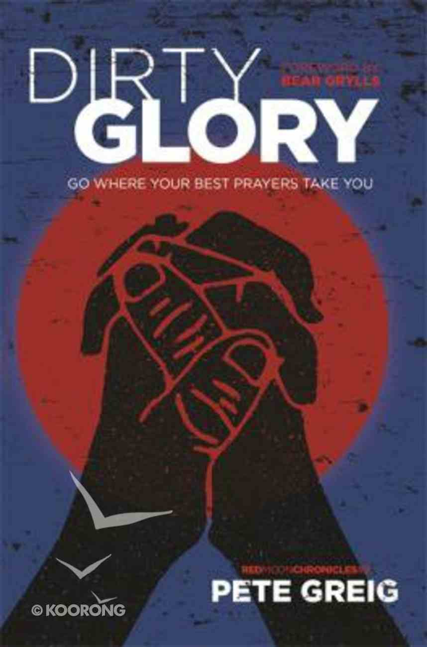 Dirty Glory: Go Where Your Best Prayers Take You PB (Larger)