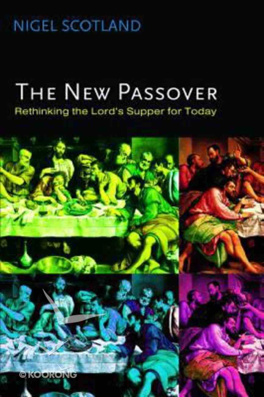 The New Passover: Rethinking the Lord's Supper For Today Paperback