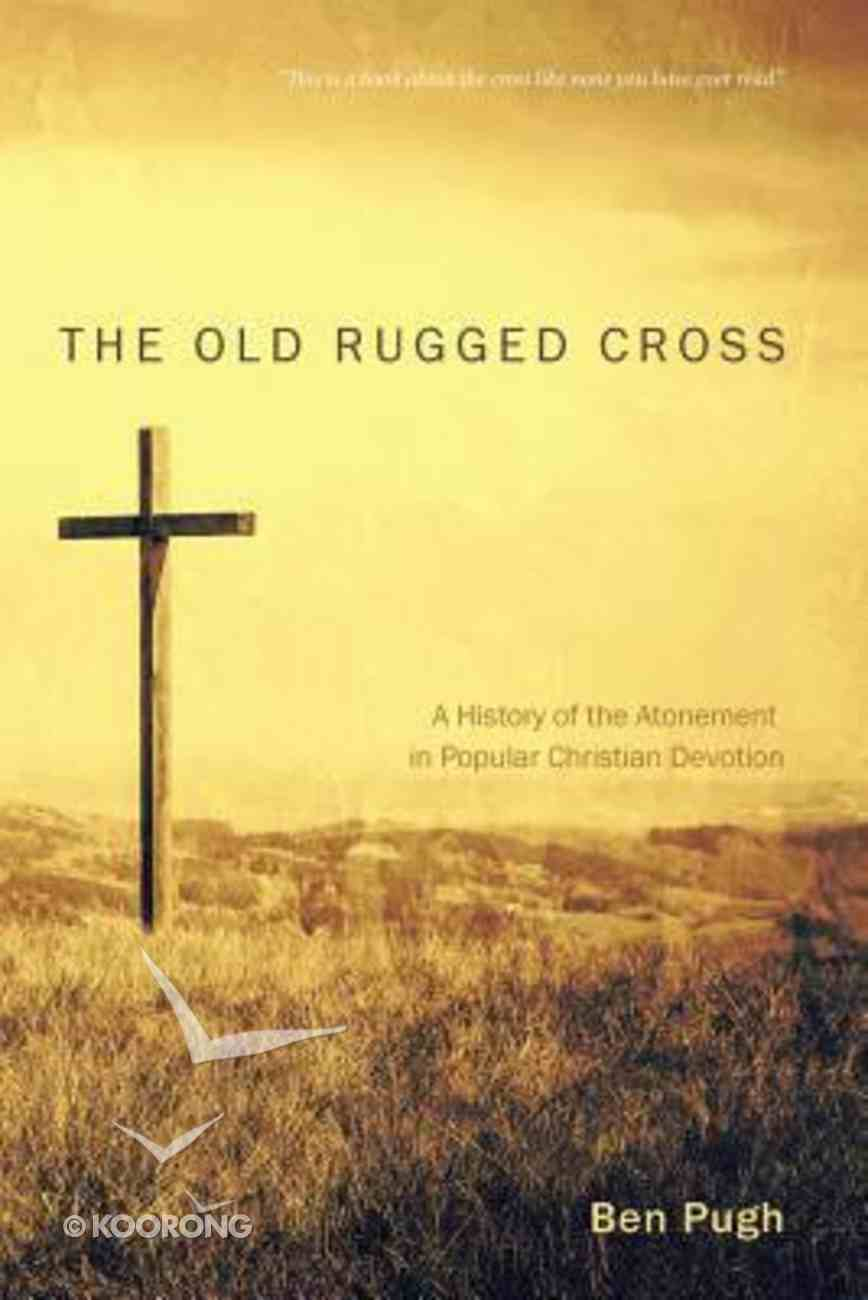 The Old Rugged Cross: A History of the Atonement in Popular Christian Devotion Paperback