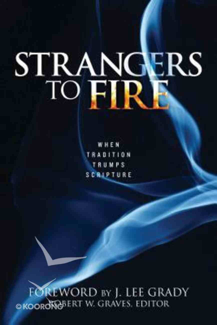Strangers to Fire: When Tradition Trumps Scripture Paperback