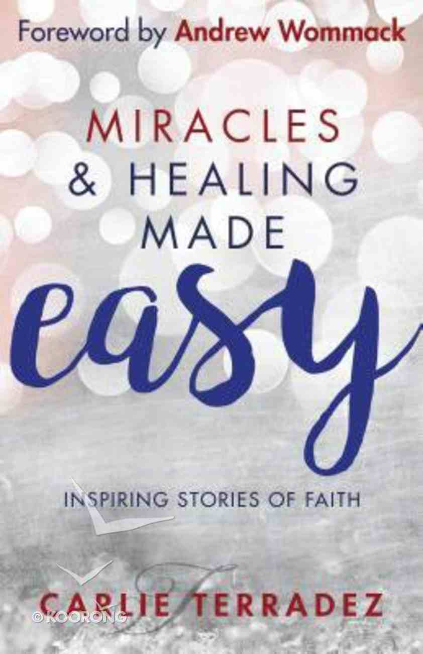 Miracles & Healing Made Easy: Inspiring Stories of Faith Paperback