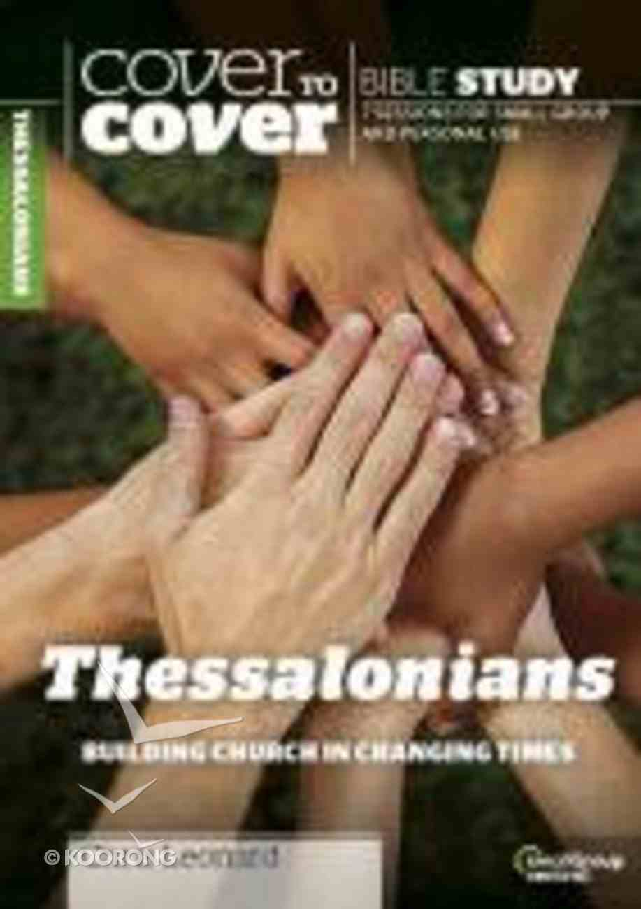 Thessalonians - Building Church in Changing Times (Cover To Cover Bible Study Guide Series) Paperback