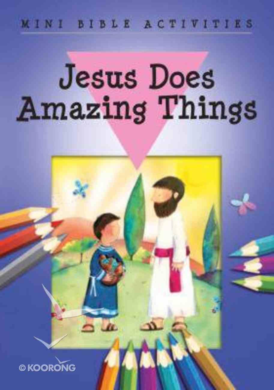 Mini Bible Activities: Jesus Does Amazing Things (Mini Bible Activity Books Series) Booklet