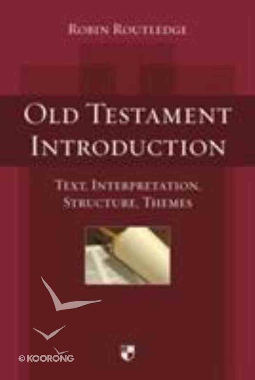 Old Testament Introduction: Text, Interpretation, Structure, Themes Hardback