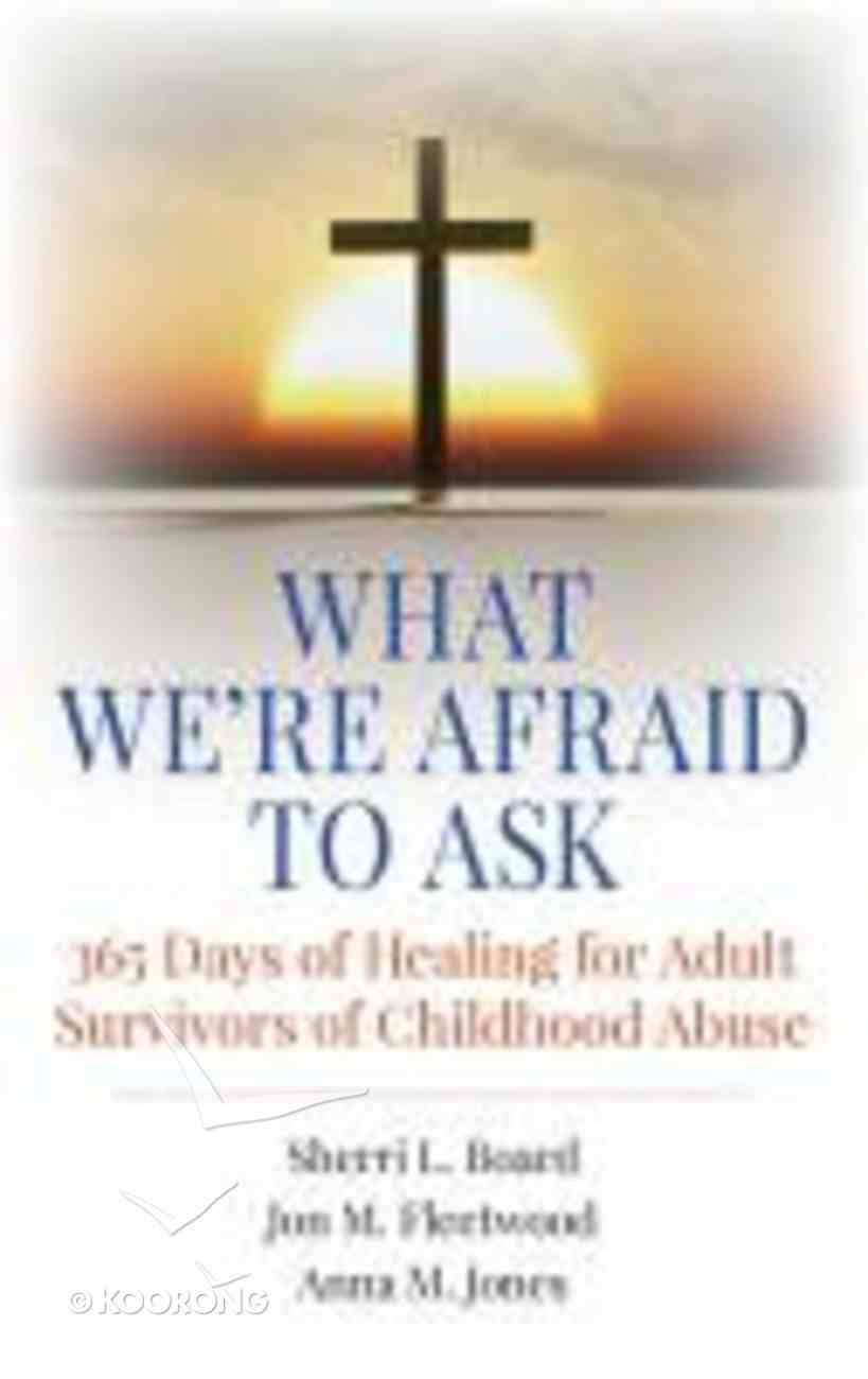 What We're Afraid to Ask: 365 Days of Healing For Adult Survivors of Childhood Abuse Paperback