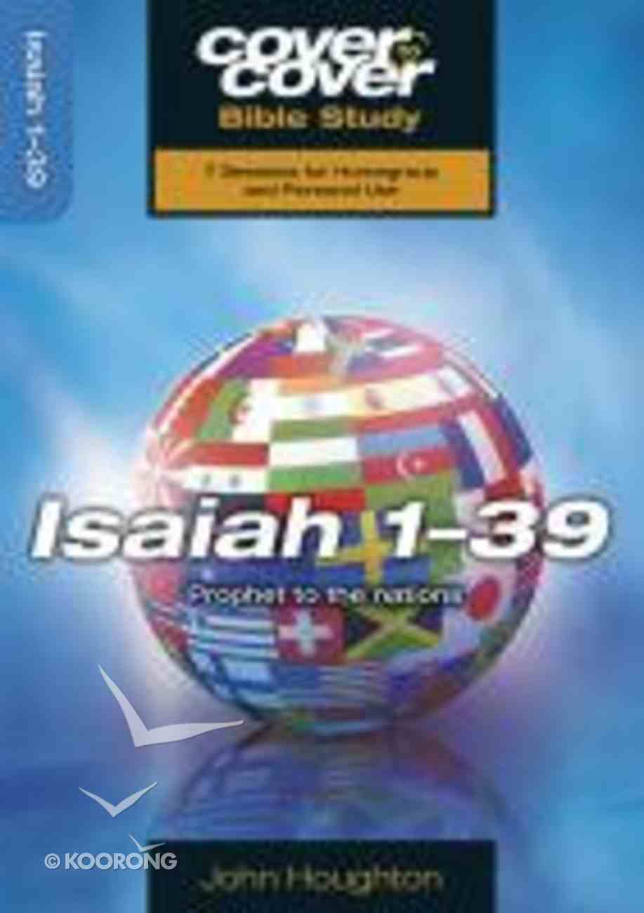 Isaiah 1-39 - Prophet to the Nations (Cover To Cover Bible Study Guide Series) Paperback
