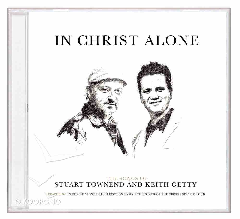 In Christ Alone: Songs of Keith Getty & Stuart Townend CD