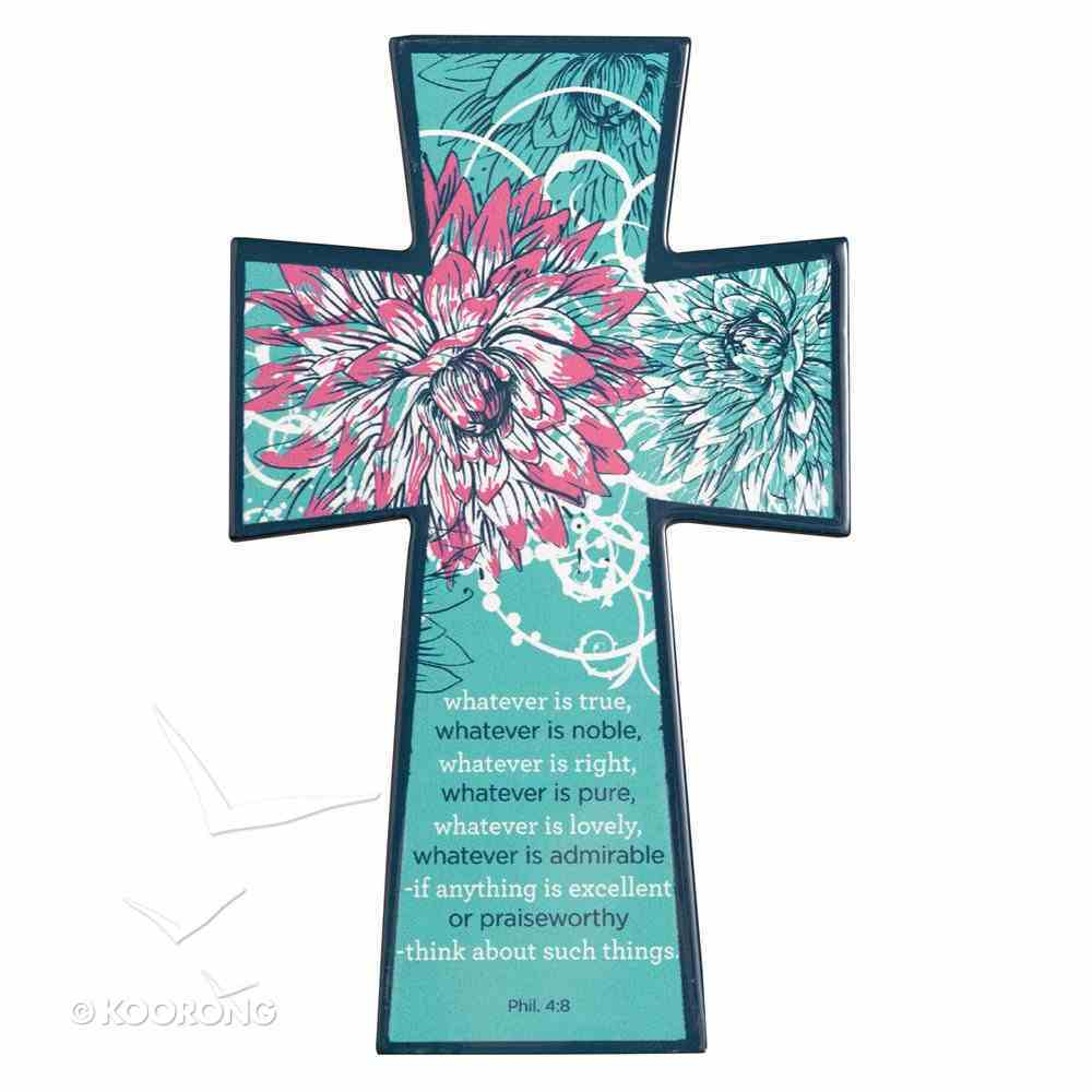 Wooden Cross: Teal Floral Whatever is True (Phil 4:8) Plaque