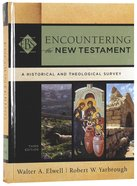Encountering the New Testament : A Historical and Theological Survey (3rd Edition) (Encountering Biblical Studies Series) Hardback