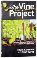 The Vine Project: Shaping Your Ministry Around Disciple-Making Paperback
