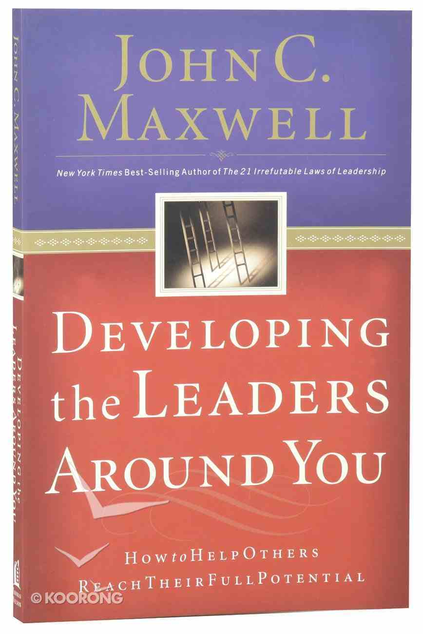 Developing the Leaders Around You: How to Help Others Reach Their Full Potential Paperback