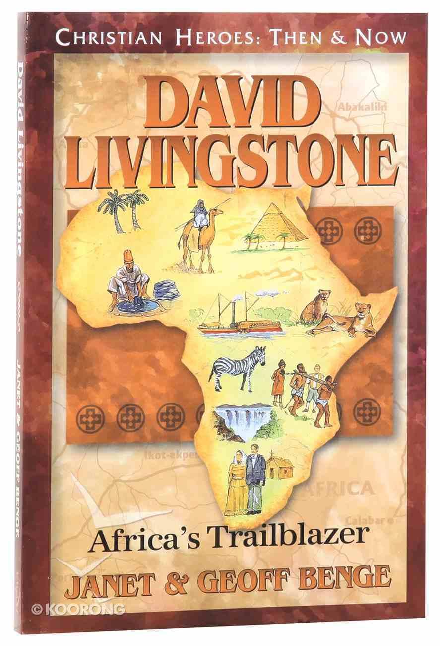 David Livingston - Africa's Trailblazer (Christian Heroes Then & Now Series) Paperback