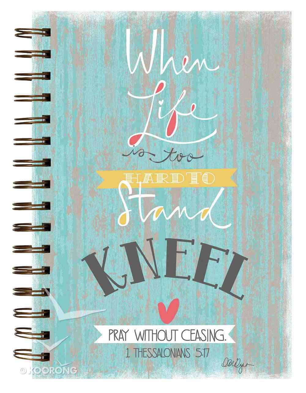 Spiral Journal: Kneel...1 Thessalonians 5:17 Spiral